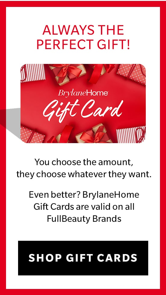 BrylaneHome Gift Card Always the Perfect Gift!